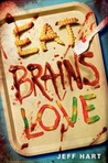 Eat, Brains, Love by Jeff Hart