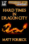 Hard Times in Dragon City by Matt Forbeck