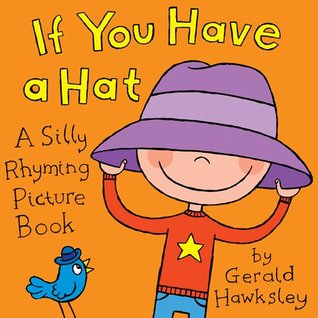 If You Have A Hat. A Silly Rhyming Picture Book For Children