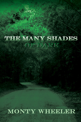 The Many Shades of Dark by Monty Wheeler