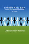 LinkedIn Made Easy: Business social networking simplified 3rd Edition