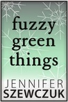 Fuzzy Green Things by Jennifer Szewczuk