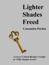 "Lighter Shades Freed: A (very) Critical Reader's Guide to ""Fifty Shades Freed"""