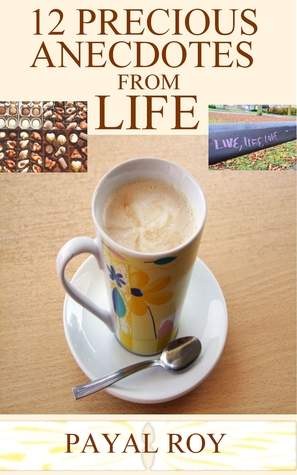 12 Precious Anecdotes from Life by Payal Roy