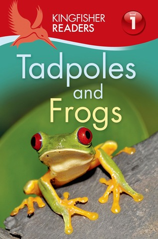 Tadpoles and Frogs (Kingfisher Readers Level 1)