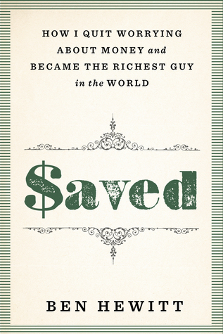 Saved: How I Quit Worrying About Money and Became the Richest Guy in the World