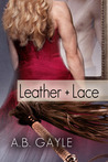 Leather+Lace (Opposites Attract, #2) by A.B. Gayle