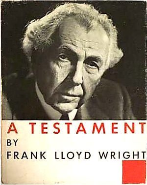 A Testament by Frank Lloyd Wright