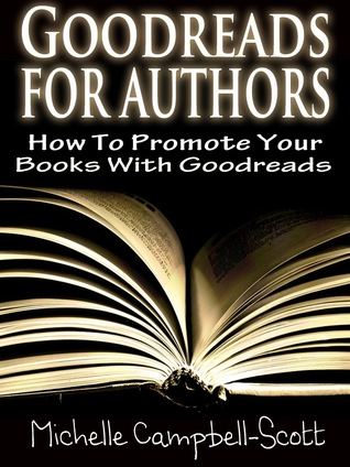Goodreads For Authors: How To Use Goodreads To Promote Your Books Michelle Campbell-Scott