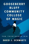 Gooseberry Bluff Community College of Magic: The Thirteenth Rib by David J.  Schwartz