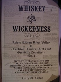 Whiskey And Wickedness: Lower Rideau River Valley of Carleton, Lanark, Leeds and Grenville Counties (Whiskey and Wickedness #1)