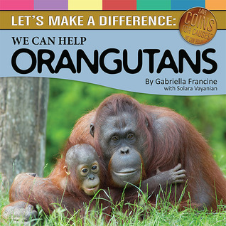 Let's Make a Difference: We Can Help Orangutans
