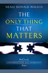 The Only Thing That Matters (Conversations with Humanity, #2)