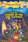 Thea Stilton and the Legend of the Fire Flowers (Thea Stilton #15)
