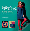Fashion Crochet: 30 Crochet Projects Inspired by the Catwalk. Claire Montgomerie