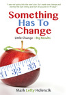 Something Has To Change: Little Change - Big Results