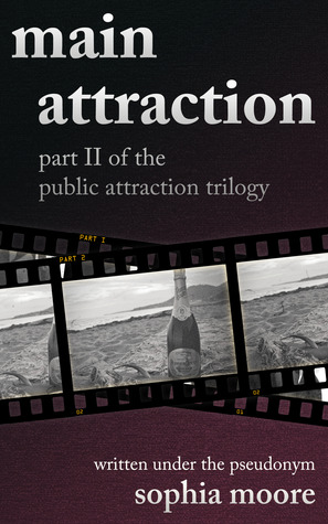 Main Attraction: Part II of the Public Attraction Trilogy Sophia Moore