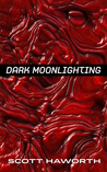 Dark Moonlighting (Dark Moonlighting, #1)