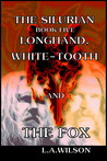 The Silurian, book Five, Longhand, White-tooth, and the Fox