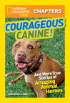 National Geographic Kids Chapters: Courageous Canine: And More True Stories of Amazing Animal Heroes