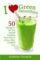 I Love Green Smoothies: 50 Recipes to Get You Started Drinking Your Way to a Sexy, Slim, Youthful You!