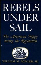 Rebels Under Sail by William M. Fowler Jr.