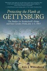 Protecting the Flank at Gettysburg: The Battles for Brinkerhoffs Ridge and East Cavalry Field, July 2-3, 1863