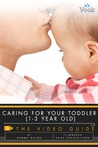 Caring for Your Toddler (1-3 Year Old): The Video Guide