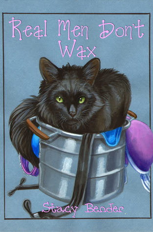 Real Men Don't Wax by Stacy Bender