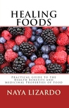 HEALING FOODS - Practical Guide to the Health Benefits and Medicinal Uses of Food