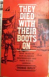 They Died With Their Boots On: True Tales of Gun-Slinging Desperadoes and Hard-Riding Lawmen