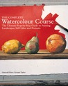 The Complete Watercolor Course: the ultimate step-by-step guide to painting landscapes, still lifes, and portraits
