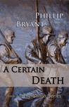 A Certain Death by Phillip Bryant