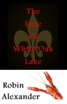 The Lure of White Oak Lake by Robin Alexander