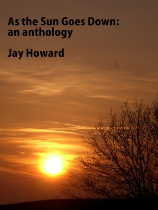 As The Sun Goes Down: An anthology published on behalf of Saluki Welfare Fund Jay Howard