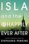 Isla and the Happily Ever After (Anna and the French Kiss, #3)