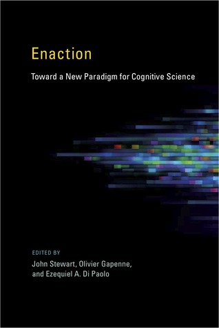 Enaction: Toward a New Paradigm for Cognitive Science