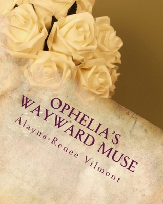 Ophelia's Wayward Muse by Alayna-Renee Vilmont