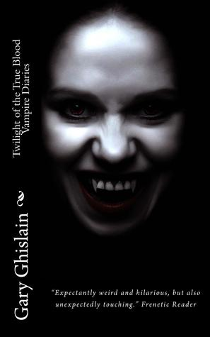 Twilight of the True Blood Vampire Diaries by Gary Ghislain