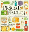 The Pickled Pantry: From Apples to Zucchini, 185 Recipes for Pickles, Relishes, Chutneys & More