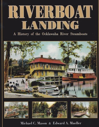Riverboat Landing: A History of the Ocklawaha River Steamboats