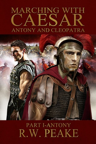 Marching With Caesar: Antony and Cleopatra: Part I - Antony (Marching With Caesar #4)