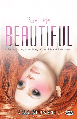 Paint Me Beautiful: a Tale of Anorexia, a Love Story, and the Rebirth of Claire Simone