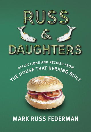 Russ & Daughters: Reflections and Recipes from the House That Herring Built