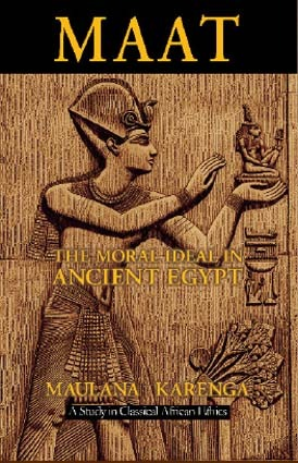 Maat: The Moral Ideal in Ancient Egypt African Studies: History, Politics, Economics and Culture