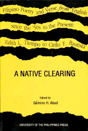 A Native Clearing: Filipino Poetry and Verse from English Since the '50s to the Present : Edith L. Tiempo to Cirilo F. Bautista