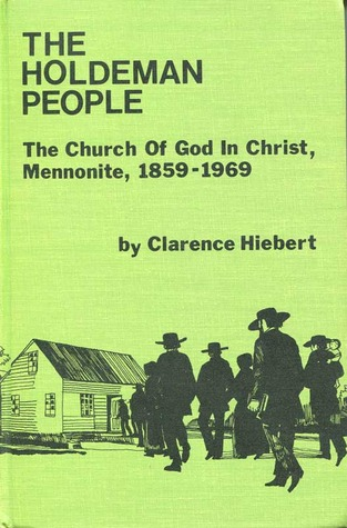 The Holdeman People: The Church Of God In Christ, Mennonite, 1859 1969
