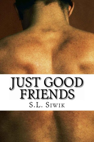 Just Good Friends by S.L. Siwik