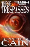These Trespasses (Book 1 in the Saga of I)