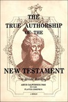 The True Authorship Of The New Testament by Abelard Reuchlin